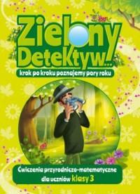 Zielony Detektyw krok po kroku poznajemy pory roku Klasa 3. Ćwiczenia przyrodniczo-matematyczne dla uczniów klasy 3 - okładka podręcznika