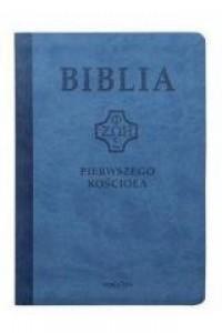 Biblia pierwszego Kościoła (niebieska) - okładka książki