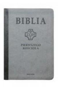 Biblia pierwszego Kościoła (szara) - okładka książki
