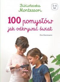 Biblioteczka Montessori.100 pomysłów, jak odkrywać świat - okładka książki