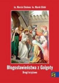 Błogosławieństwa z Golgoty. Drogi krzyżowe - okładka książki