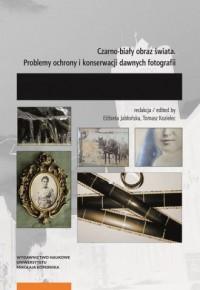 Czarno-biały obraz świata. Problemy ochrony i konserwacji dawnych fotografii - okładka książki