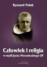 Człowiek i religia w myśli Jacka Woronieckiego OP - okładka książki