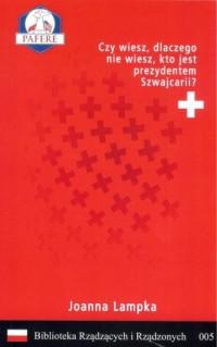 Czy wiesz, dlaczego nie wiesz, kto jest prezydentem Szwajcarii? Biblioteka Rządzących i Rządzonych Tom 5 - okładka książki