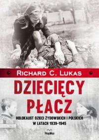 Dziecięcy płacz. Holokaust dzieci żydowskich i polskich w latach 1939-1945 - okładka książki