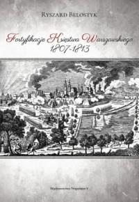 Fortyfikacje Księstwa Warszawskiego 1807-1813 - okładka książki
