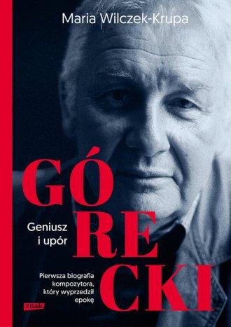 Górecki. Geniusz i upór - okładka książki