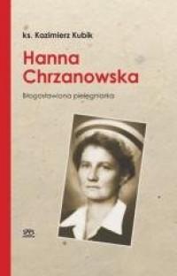 Hanna Chrzanowska. Blogosławiona pielęgniarka - okładka książki