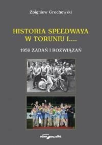 Historia speedwaya w Toruniu i... 1959 zadań i rozwiązań - okładka książki
