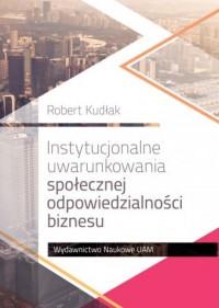 Instytucjonalne uwarunkowania społecznej odpowiedzialności biznesu - okładka książki