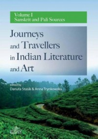 Journeys and Travellers in Indian Literature and Art. Volume I Sanskrit and Pali Sources - okładka książki