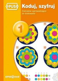 Koduj, szyfruj 1. ćwiczenia wprowadzające do kodowania - okładka podręcznika