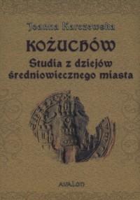Kożuchów. Studia z dziejów średniowiecznego - okładka książki