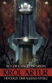 Król Artur i Rycerze Okrągłego Stołu - okładka książki