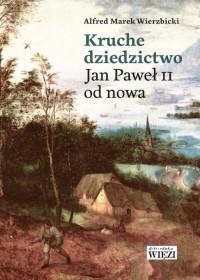 Kruche dziedzictwo. Jan Paweł II od nowa - okładka książki