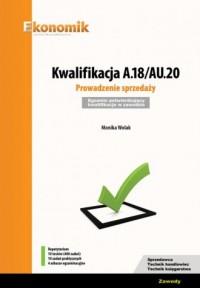 Kwalifikacja A.18/AU.20. Prowadzenie sprzedaży. Egzamin potwierdzający kwalifikacje w zawodzie - okładka podręcznika