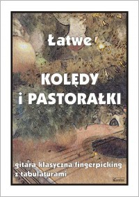 Łatwe Kolędy i Pastorałki - gitara klasyczna / fingerpricking z tabulatorami - okładka książki