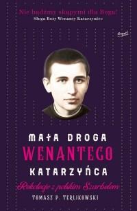 Mała droga Wenantego Katarzyńca. Rekolekcje z polskim Szarbelem - okładka książki