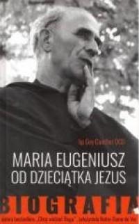 Maria Eugeniusz od Dzieciątka Jezus. Biografia - okładka książki