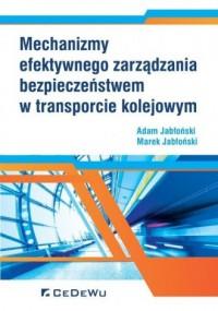 Mechanizmy efektywnego zarządzania bezpieczeństwem w transporcie kolejowym - okładka książki