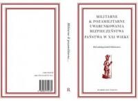 Militarne i pozamilitarne uwarunkowania bezpieczeństwa państwa w XXI wieku - okładka książki