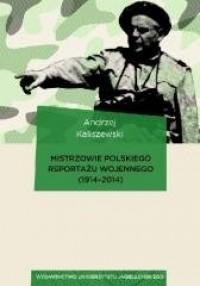 Mistrzowie polskiego reportażu wojennego 1914-2014 - okładka książki
