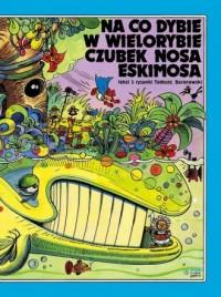 Na co dybie w wielorybie czubek nosa Eskimosa - okładka książki
