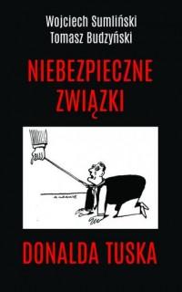 Niebezpieczne związki Donalda Tuska - okładka książki