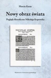 Nowy obraz świata. Poglądy filozoficzne Mikołaja Kopernika - okładka książki
