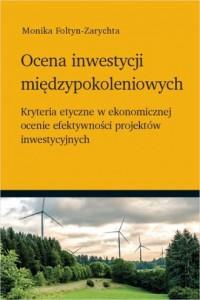Ocena inwestycji międzypokoleniowych. Kryteria etyczne w ekonomicznej ocenie efektywności projektów - okładka książki