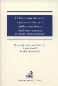 Ochrona osób trzecich w prawie międzynarodowym. Third Party Protection in Private International Law - okładka książki
