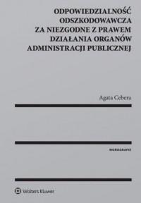 Odpowiedzialność odszkodowawcza za niezgodne z prawem działania organów administracji publicznej - okładka książki