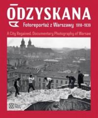Odzyskana. Fotoreportaż z Warszawy 1918-1939. A City Regained. Documentary Photography of Warsaw - okładka książki