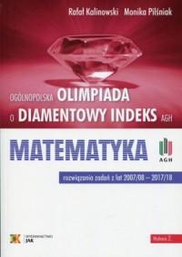 Ogólnopolska Olimpiada o Diamentowy Indeks AGH. Matematyka. Rozwiązania zadań z lat 2007/08 - 2017/18 - okładka podręcznika