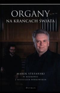 Organy na krańcach świata. Stefański Marek w rozmowie z Mateuszem Borkowskim - okładka książki