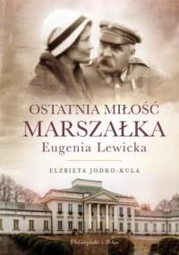 Ostatnia miłość Marszałka. Eugenia Lewicka - okładka książki
