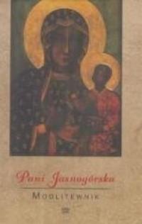 Pani Jasnogórska. Modlitewnik - okładka książki