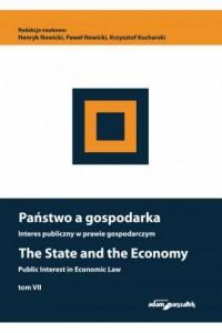 Państwo a gospodarka. Interes publiczny w prawie gospodarczym. The State and the Economy Public Interest in Economic Law. Tom VII - okładka książki