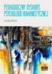 Pedagogiczny dyskurs psychologii humanistycznej - okładka książki