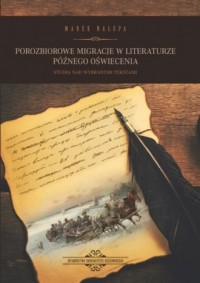 Porozbiorowe migracje w literaturze późnego oświecenia. Studia nad wybranymi tekstami - okładka książki