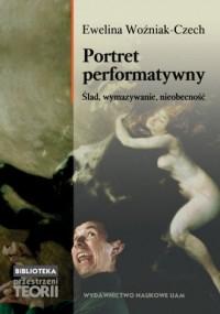 Portret performatywny. Ślad, wymazywanie, nieobecność - okładka książki