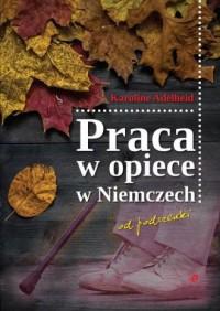 Praca w opiece w Niemczech od podszewki - okładka książki