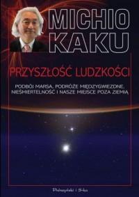 Przyszłość ludzkości. Podbój Marsa, podróże międzygwiezdne, nieśmiertelność i nasze miejsce poza Ziemią - okładka książki