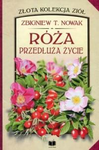 Róża przedłuża życie. Seria: Złota kolekcja ziół - okładka książki