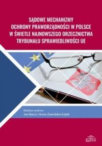Sądowe mechanizmy ochrony praworządności w Polsce w świetle najnowszego orzecznictwa Trybunału Sprawiedliwości - okładka książki