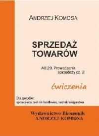 Sprzedaż towarów ćwiczenia (cz. 2 Kwalifikacji A.20/A.18) - okładka książki