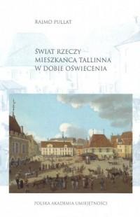 Świat rzeczy mieszkańców Tallinna w dobie Oświecenia - okładka książki