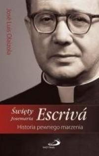 Święty Josemaria Escriva. Historia pewnego marzenia - okładka książki
