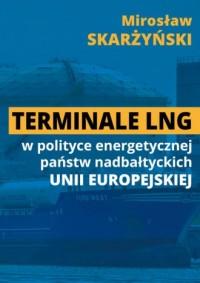 Terminale LNG w polityce energetycznej państw nadbałtyckich UE - okładka książki