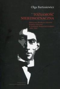 Tożsamość niejednoznaczna. Historyczne, filozoficzne i literackie konteksty twórczości B. Fundoianu / Benjaminea Fondanea (1898-1944) - okładka książki